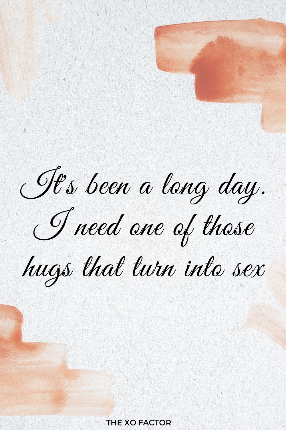 It's been a long day. I need one of those hugs that turn into sex