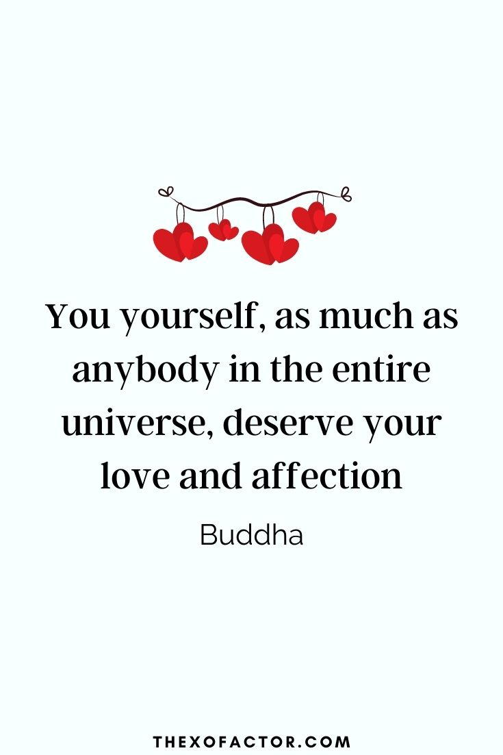 "self love quotes: "" You yourself, as much as anybody in the entire universe, deserve your love and affection"" Buddha"