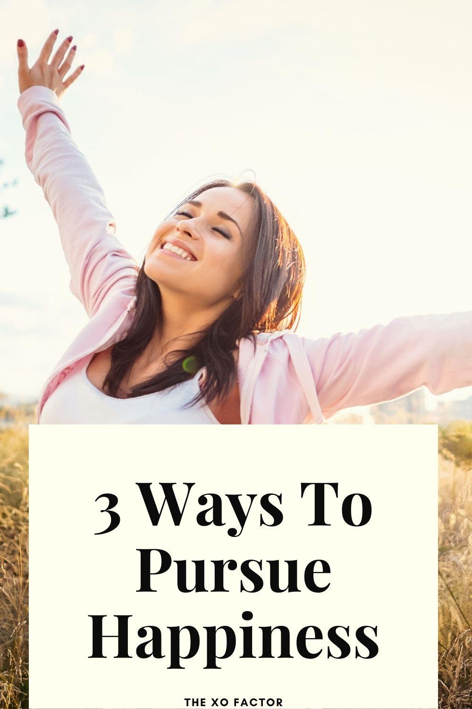 3 ways to pursue happiness