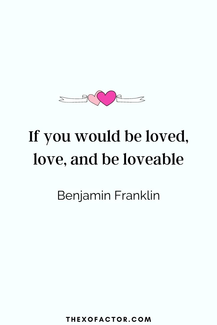 "love quotes: "" If you would be loved, love, and be loveable."" Benjamin Franklin"