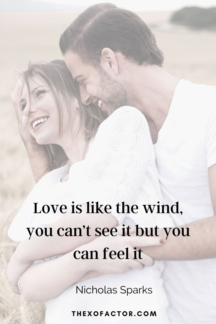 "love quotes: "" Love is like the wind, you can't see it but you can feel it."" Nicholas Sparks"