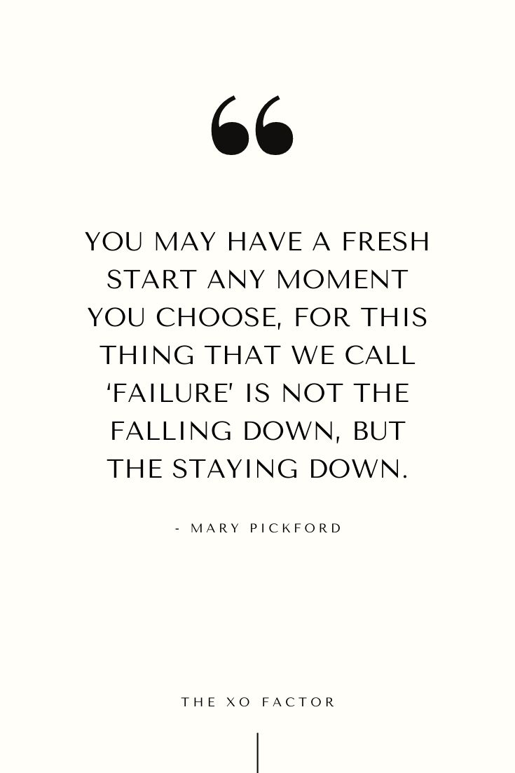 You may have a fresh start any moment you choose, for this thing that we call 'failure' is not the falling down, but the staying down. - Mary Pickford