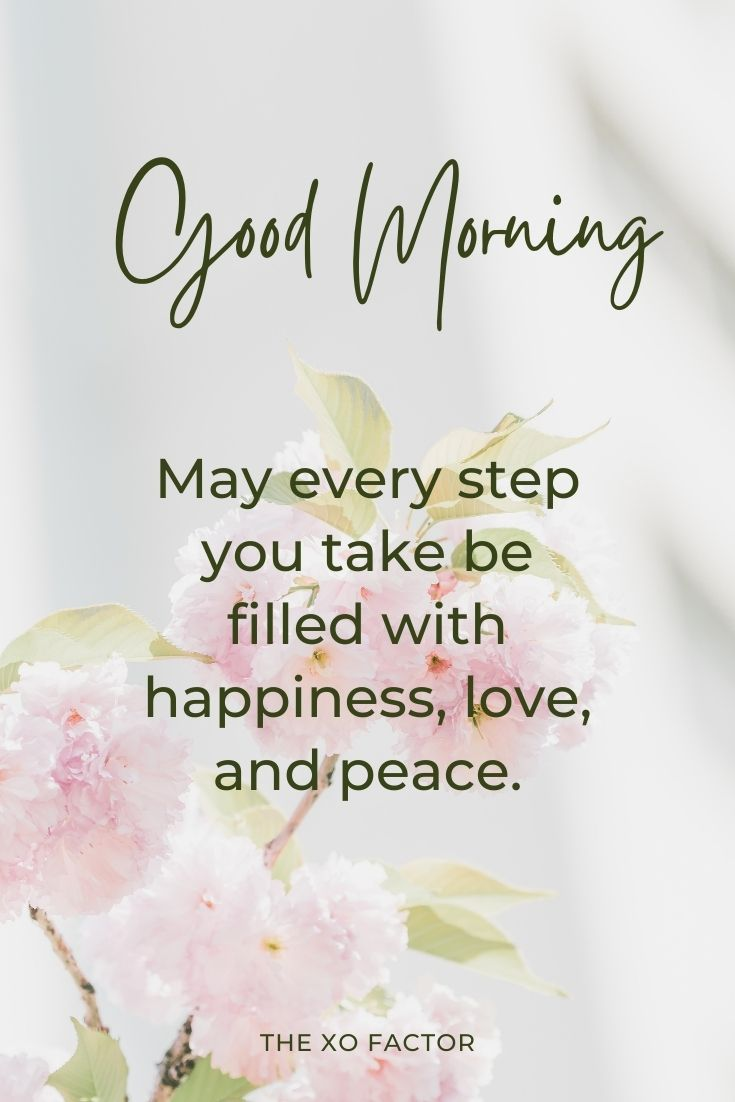 Good morning to you. May every step you take be filled with happiness, love, and peace.