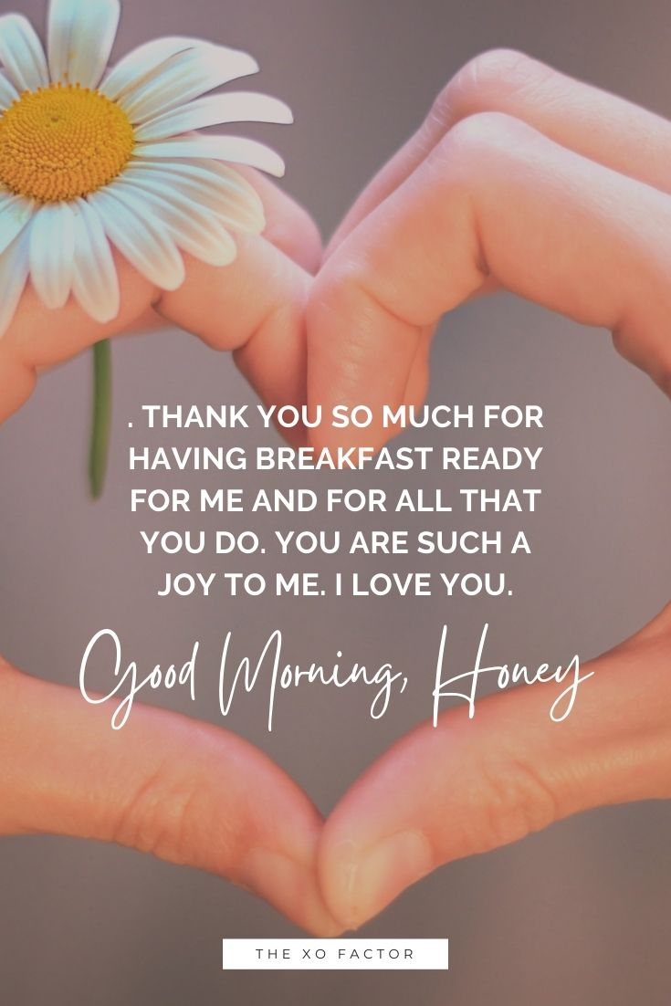 Good morning, honey. Thank you so much for having breakfast ready for me and for all that you do. You are such a joy to me. I love you.