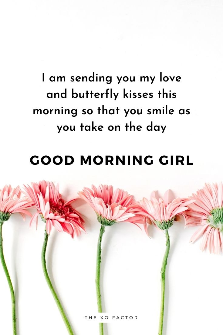I am sending you my love and butterfly kisses this morning so that you smile as you take on the day. Good morning girl.