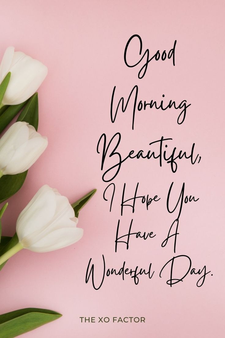 Good morning beautiful. I hope you have a wonderful day.