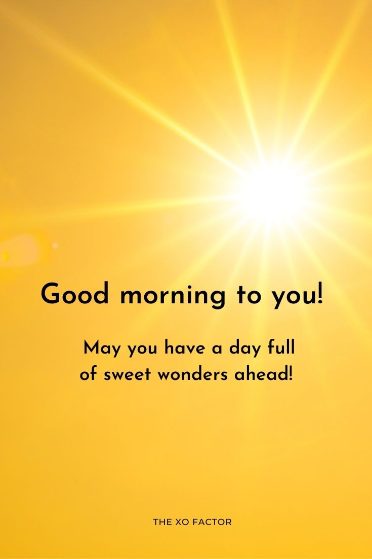 Good morning to you! May you have a day full of sweet wonders ahead!