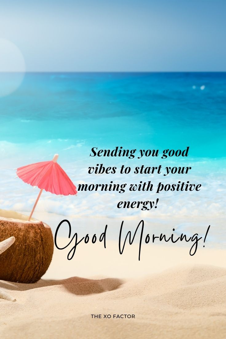 Sending you good vibes to start your morning with positive energy! Good morning!