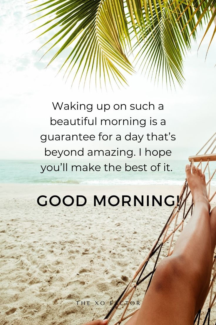 Waking up in such a beautiful morning is a guaranty for a day that's beyond amazing. I hope you'll make the best of it. Good morning!