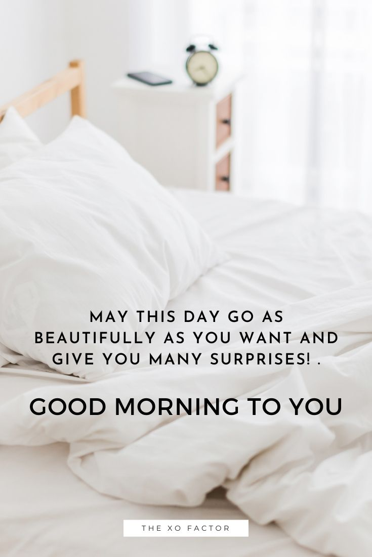 May this day go as beautifully as you want and give you many surprises! Good morning to you.