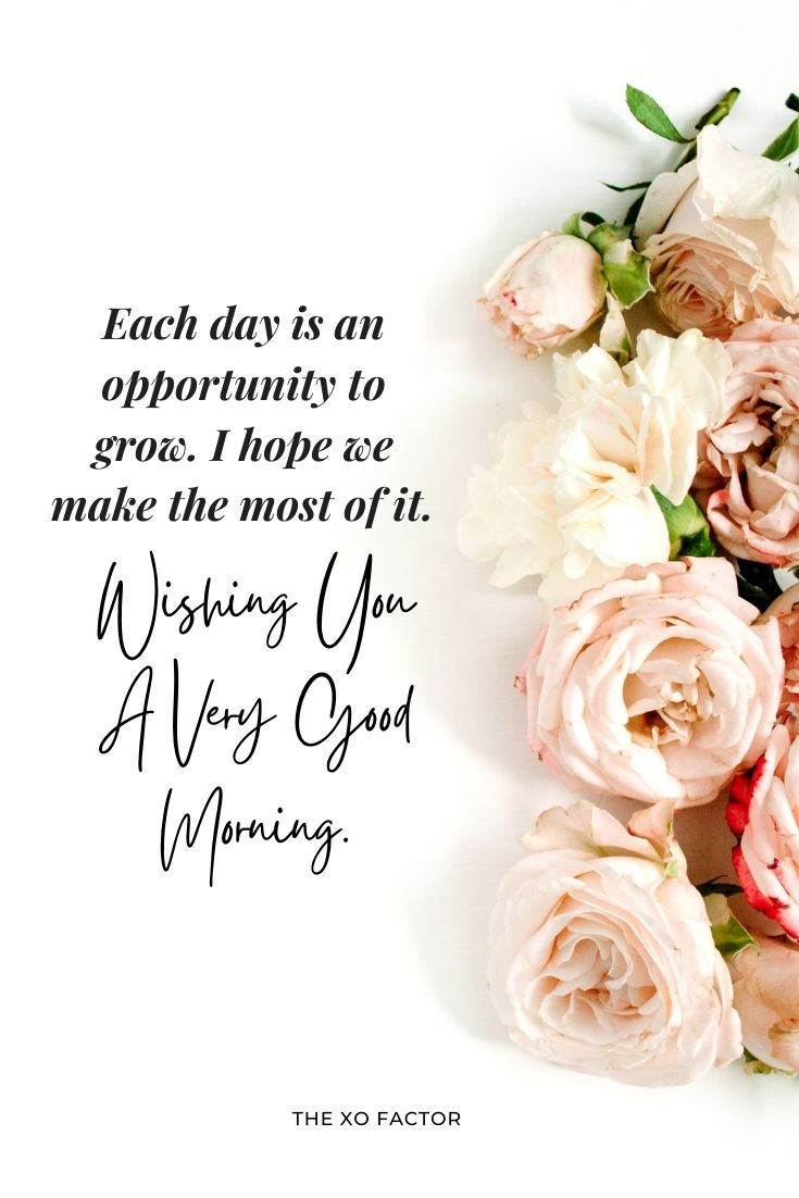Each day is an opportunity to grow. I hope we make the most of it. Wishing you a very good morning.