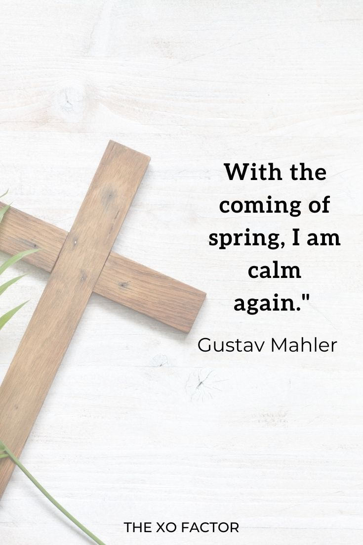 """With the coming of spring, I am calm again."""" Gustav Mahler"""