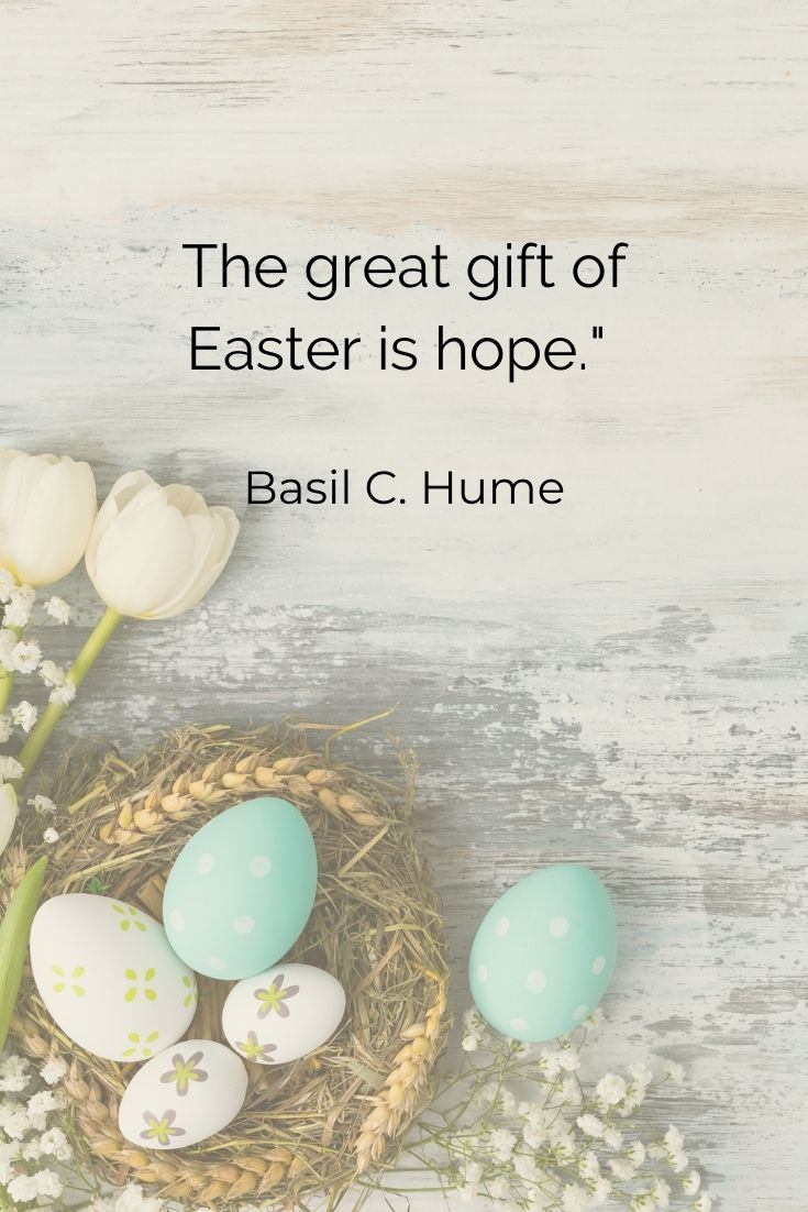 """The great gift of Easter is hope."""" Basil C. Hume"""