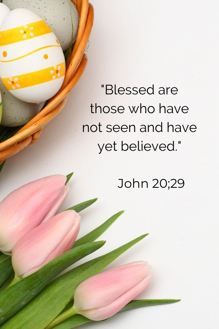 """Blessed are those who have not seen and have yet believed."""" John 20;29"""