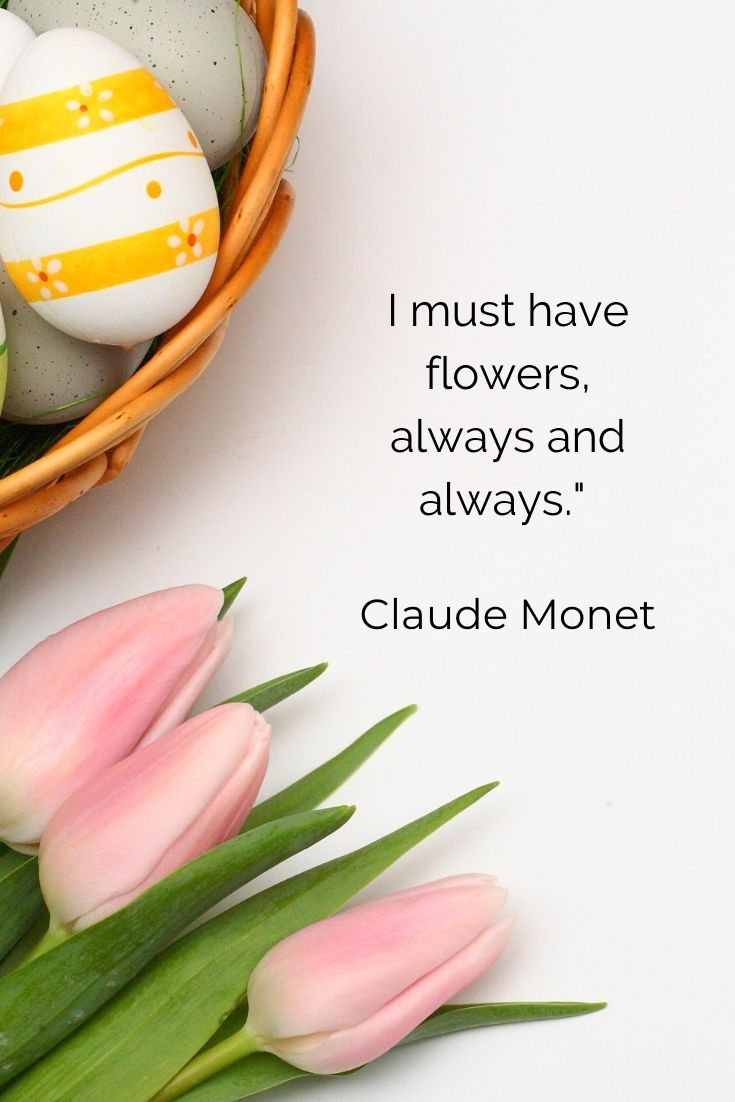 """I must have flowers, always and always."""" Claude Monet"""