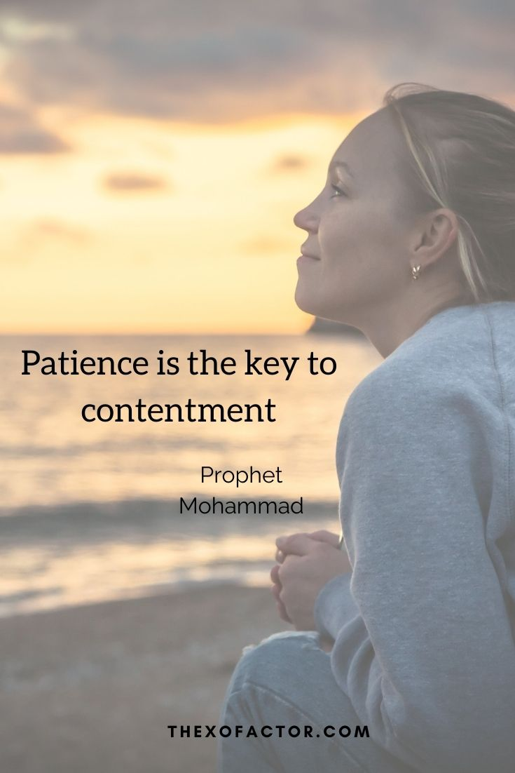 """Patience is the key to contentment"""" Prophet Mohammad"""