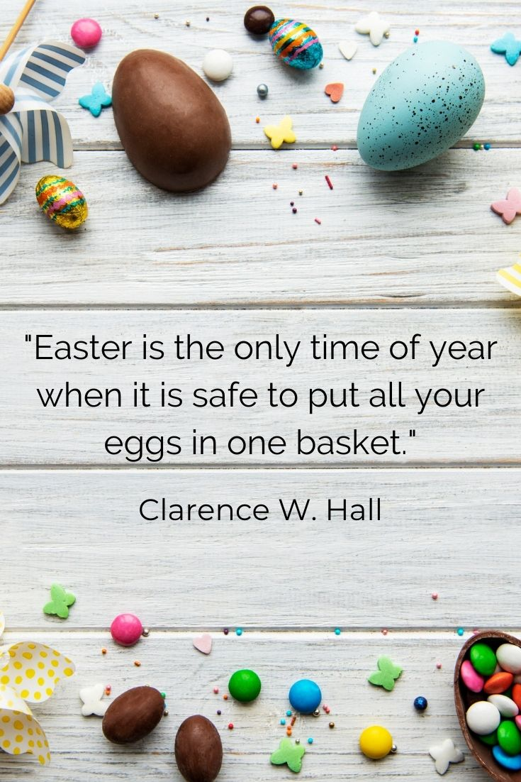 """Easter is the only time when it's perfectly safe to put all of your eggs in one basket."""" Evan Esar"""