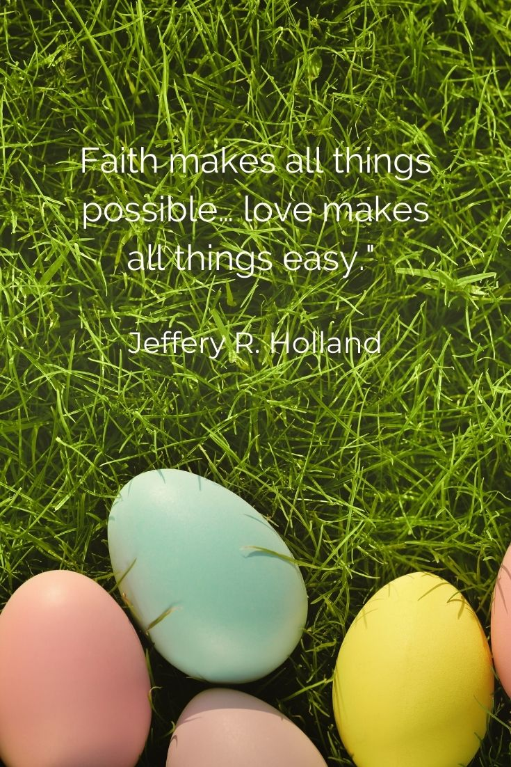 """Faith makes all things possible… love makes all things easy."""" Jeffery R. Holland"""