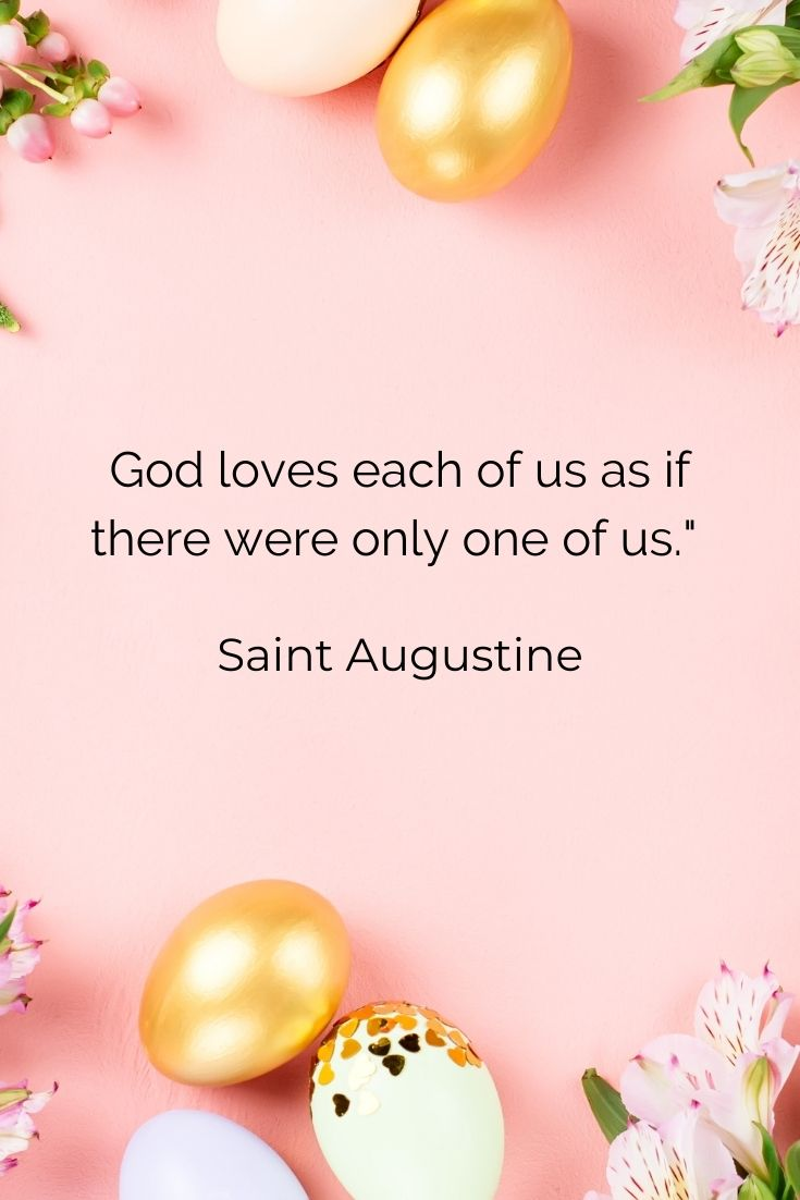 """God loves each of us as if there were only one of us."""" Saint Augustine"""
