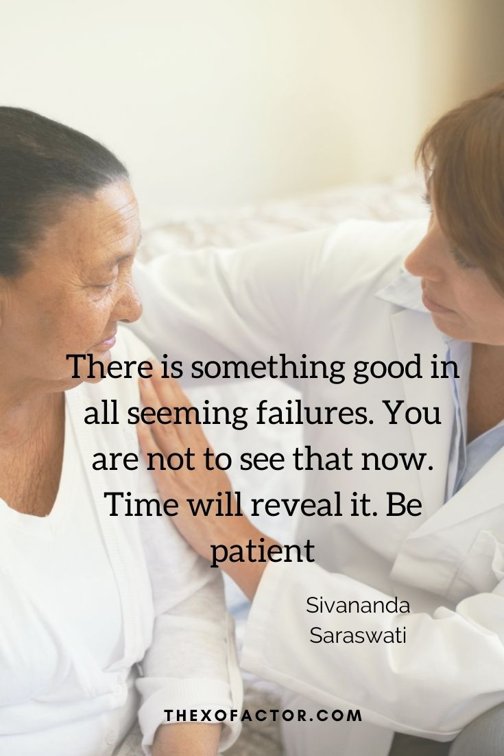 """There is something good in all seeming failures. You are not to see that now. Time will reveal it. Be patient"""" Sivananda Saraswati"""