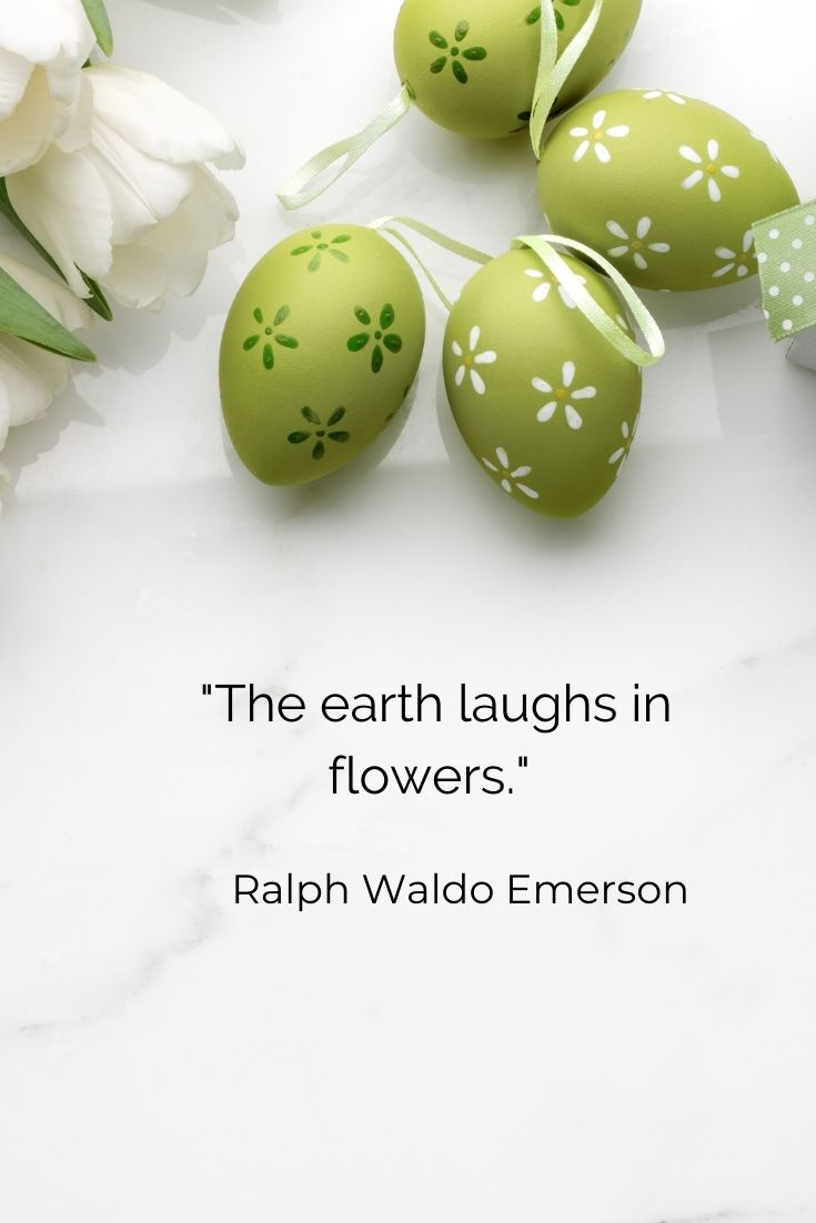 """The earth laughs in flowers."""" Ralph Waldo Emerson"""