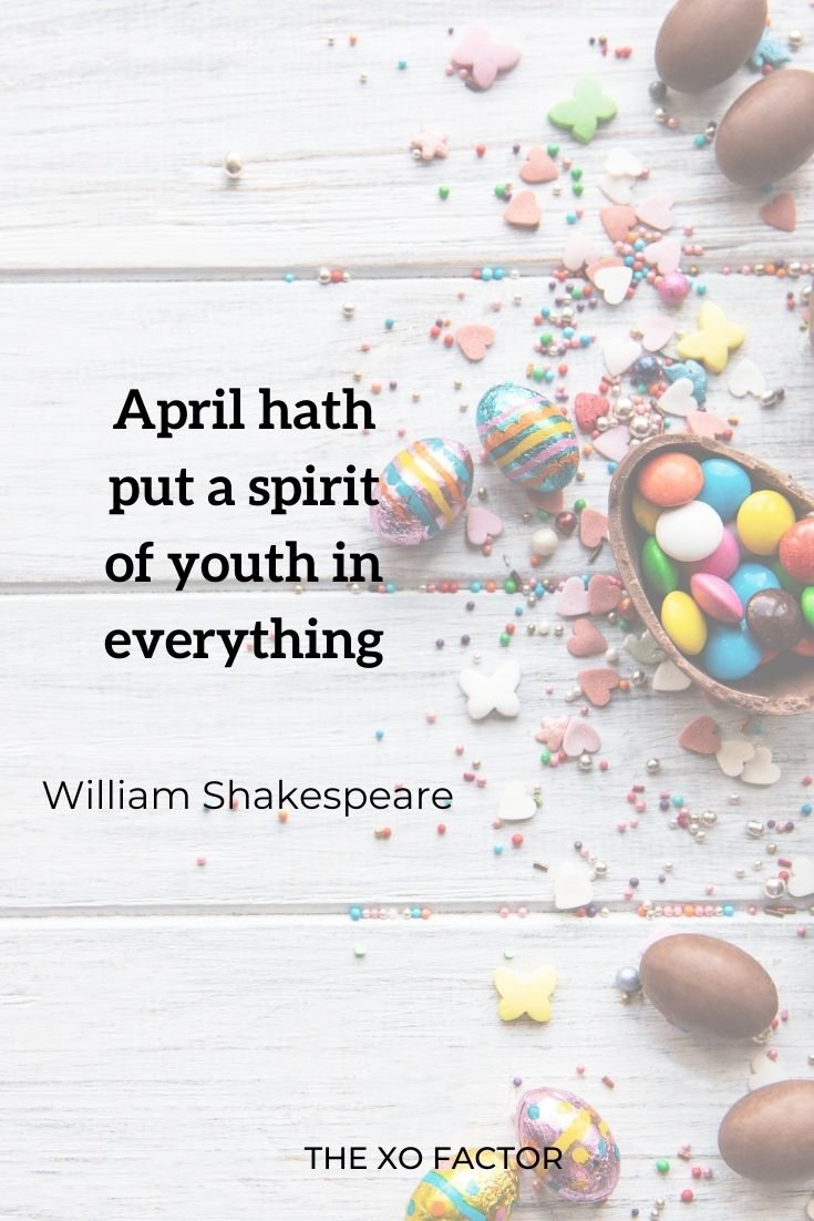 """April hath put a spirit of youth in everything."""" William Shakespeare"""