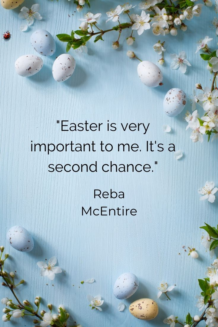 """Easter is very important to me. It's a second chance."""" Reba McEntire easter quotes with images"""