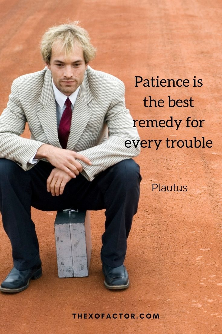 """Patience is the best remedy for every trouble """" Plautus"""