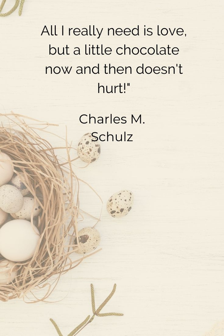 """All I really need is love, but a little chocolate now and then doesn't hurt!"""" Charles M. Schulz"""