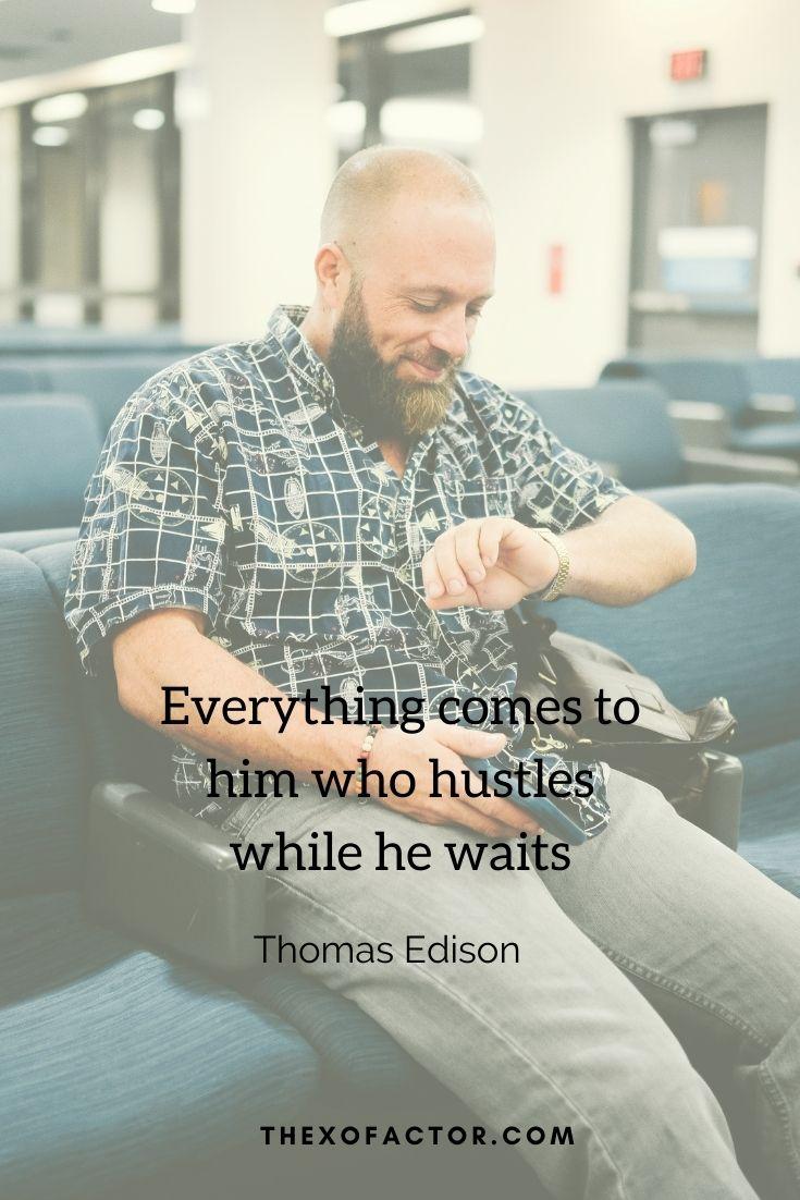 "Everything comes to him who hustles while he waits."" Thomas Edison"
