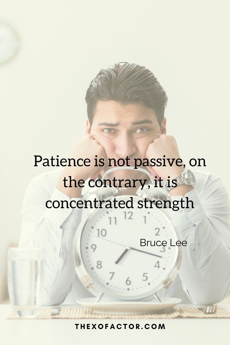 """Patience is not passive, on the contrary, it is concentrated strength"""" Bruce Lee"""