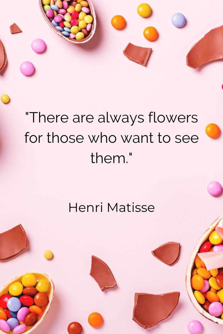 """There are always flowers for those who want to see them."""" Henri Matisse"""
