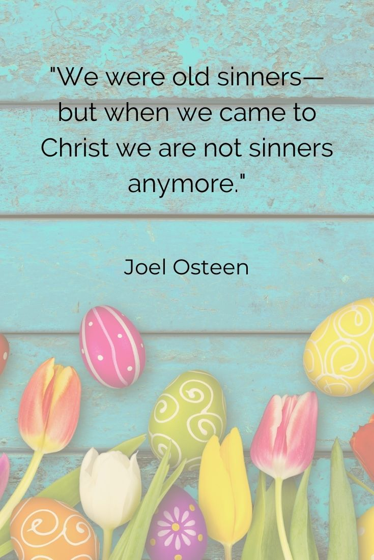 """We were old sinners—but when we came to Christ we are not sinners anymore."""" Joel Osteen"""