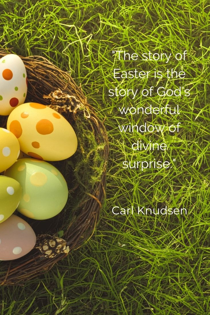 """""""The story of Easter is the story of God's wonderful window of divine surprise."""" Carl Knudsen"""
