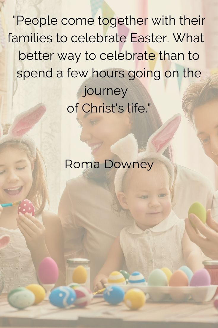 """People come together with their families to celebrate Easter. What better way to celebrate than to spend a few hours going on the journey of Christ's life."""" Roma Downey"""