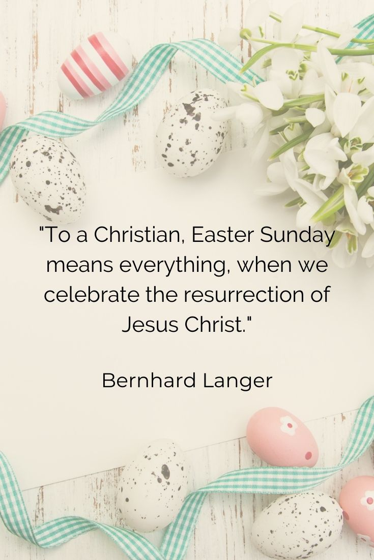 """To a Christian, Easter Sunday means everything, when we celebrate the resurrection of Jesus Christ."""" Bernhard Langer"""