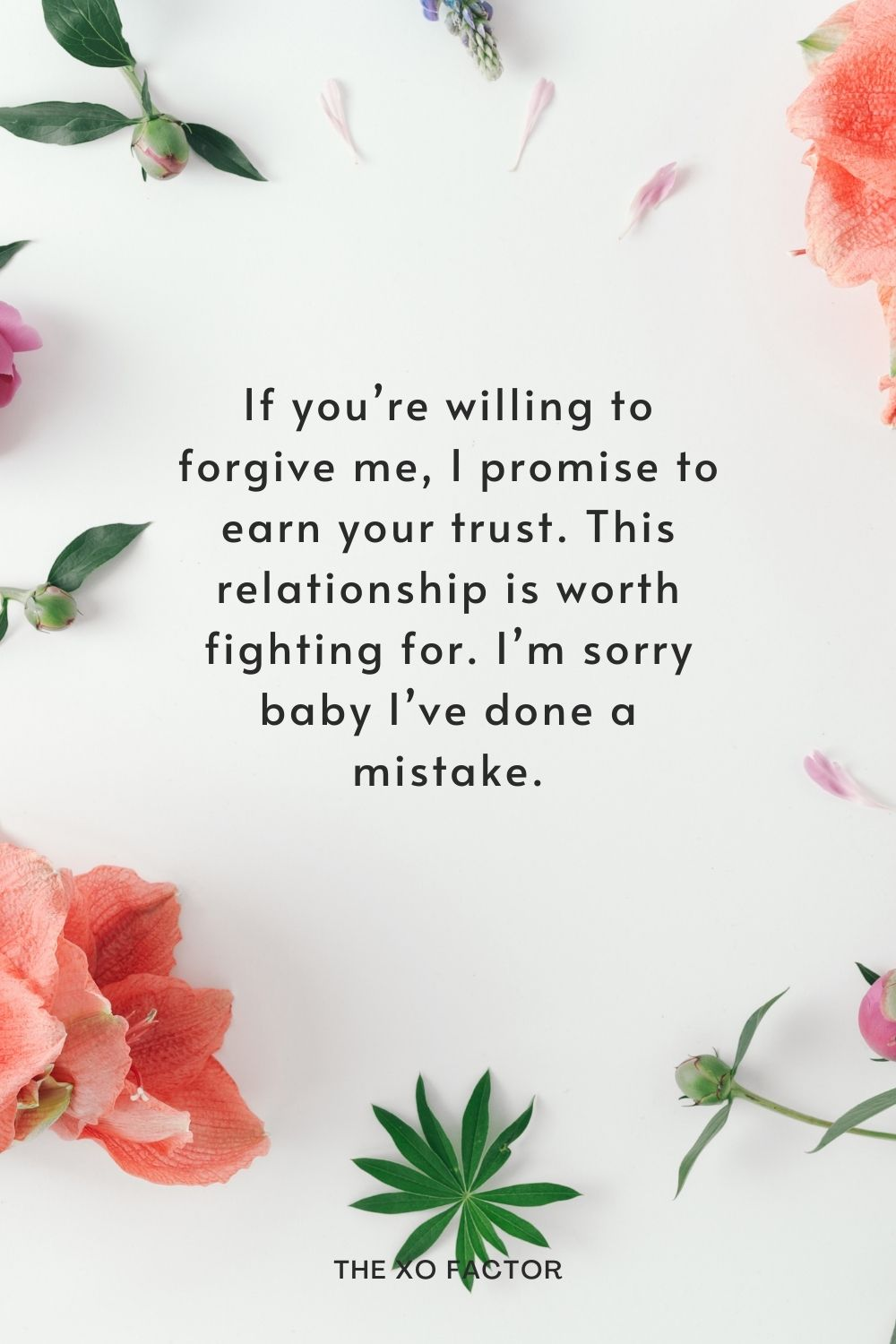 If you're willing to forgive me, I promise to earn your trust. This relationship is worth fighting for. I'm sorry baby I've done a mistake.
