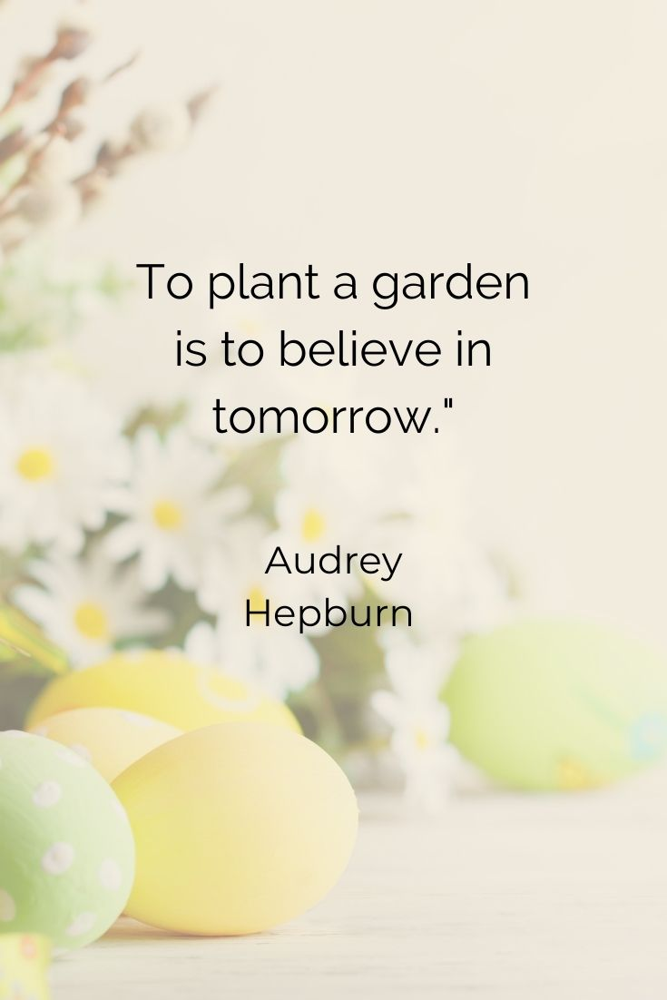 """To plant a garden is to believe in tomorrow."""" Audrey Hepburn easter quotes with images"""