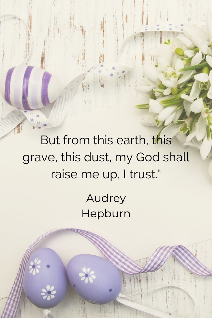 """But from this earth, this grave, this dust, my God shall raise me up, I trust."""" Walter Raleigh"""