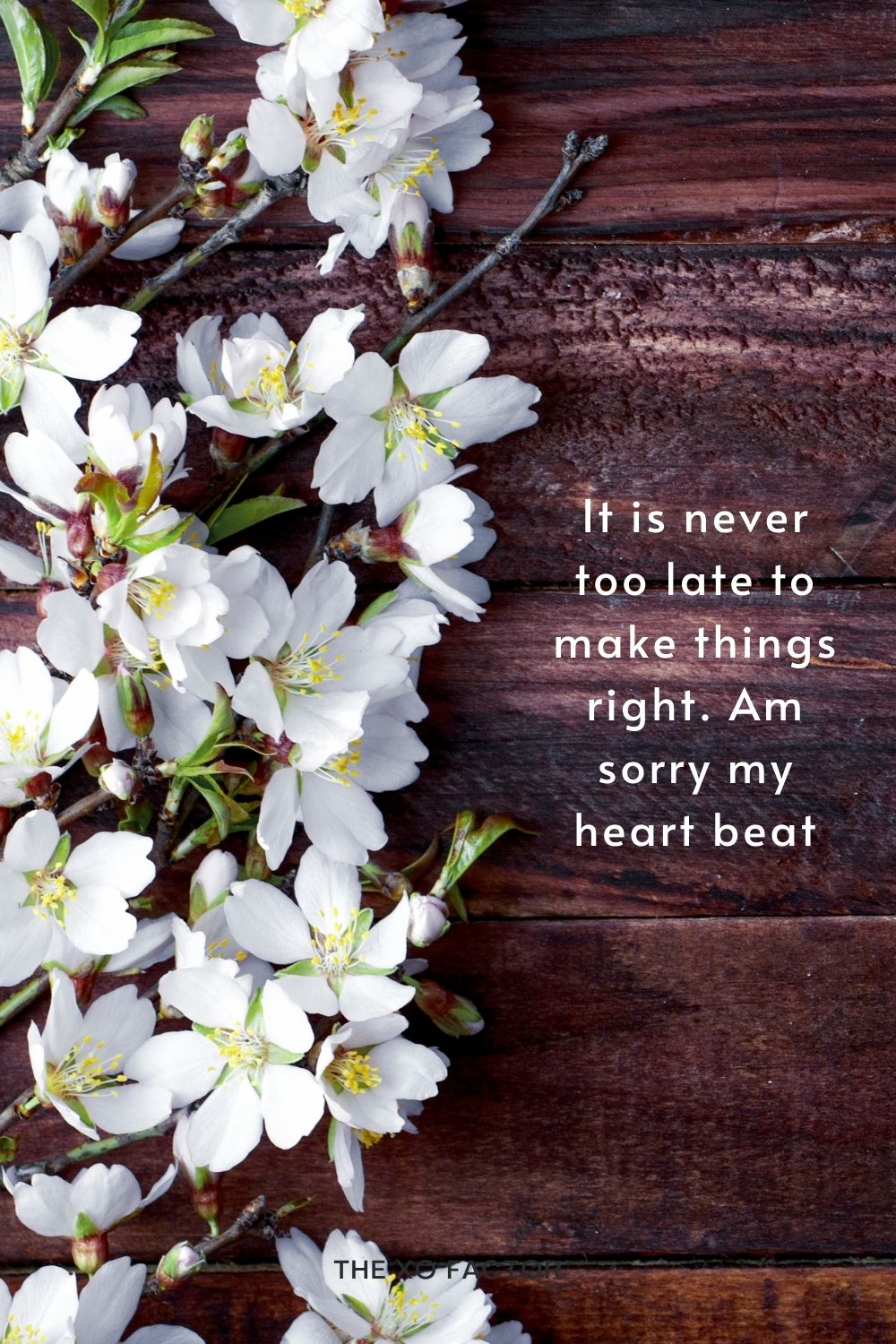 It is never too late to make things right. Am sorry my heart beat