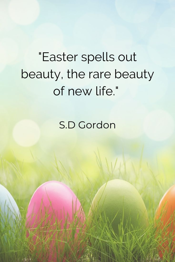 """Easter spells out beauty, the rare beauty of new life."""" S.D Gordon"""